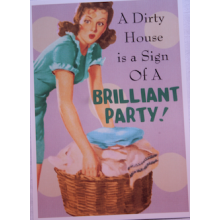 Birthday Card - 'A Dirty House is a Sign of a Brilliant Party'